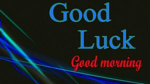 Good Luck Good Morning Images Wallpaper Pictures Download