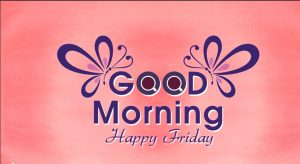 Friday Good Morning Images Photo Pics Download
