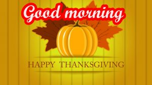 Thanksgiving Good Morning Images Pictures Photo Download