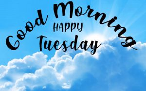 Tuesday Good Morning Images Photo Wallpaper Pictures Free HD