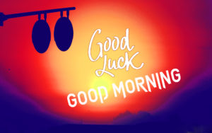 Good Luck Good Morning Images pictures photo hd