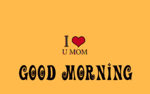 mom good morning images wallpaper pictures free hd