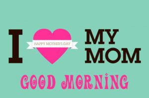mom good morning images wallpaper pictures free hd download