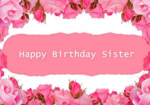 Happy Birthday Images For Sister 57